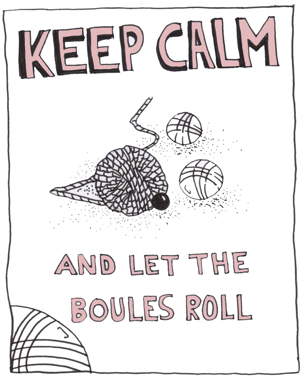 Keep Calm and let the Boules roll